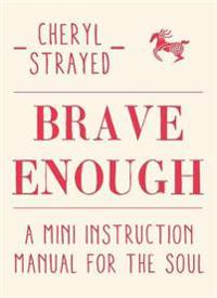 Brave enough - a mini instruction manual for the soul