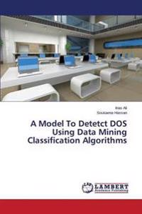 A Model to Detetct DOS Using Data Mining Classification Algorithms