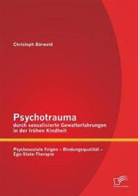 Psychotrauma Durch Sexualisierte Gewalterfahrungen in Der Fruhen Kindheit
