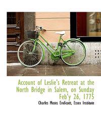 Account of Leslie's Retreat at the North Bridge in Salem, on Sunday Feb'y 26, 1775