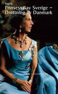 Ingrid : prinsessa av Sverige, drottning av Danmark