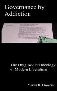 Governance by Addiction: The Drug Addled Ideology of Modern Liberalism