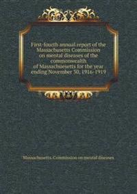 First-Fourth Annual Report of the Massachusetts Commission on Mental Diseases of the Commonwealth of Massachuesetts for the Year Ending November 30, 1916-1919