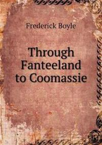 Through Fanteeland to Coomassie