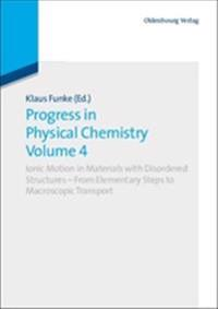 Progress in Physical Chemistry Volume 4: Ionic Motion in Materials with Disordered Structures - From Elementary Steps to Macroscopic Transport