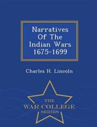 Narratives of the Indian Wars 1675-1699 - War College Series