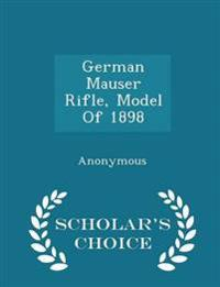 German Mauser Rifle, Model of 1898 - Scholar's Choice Edition