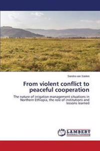 From Violent Conflict to Peaceful Cooperation