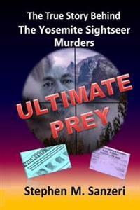 Ultimate Prey: The True Story Behind the Yosemite Sightseer Murders