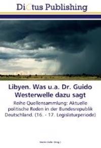 Libyen. Was u.a. Dr. Guido Westerwelle dazu sagt