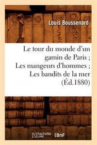 Le Tour Du Monde d'Un Gamin de Paris; Les Mangeurs d'Hommes; Les Bandits de la Mer (�d.1880)