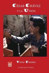 Cesar Chavez y La Union: Una Historia Victoriosa de Los de Abajo.