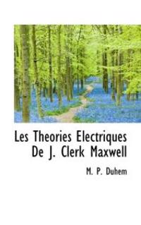 Les Theories Electriques de J. Clerk Maxwell