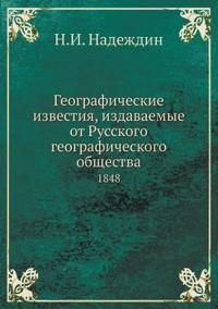 Geograficheskie Izvestiya, Izdavaemye OT Russkogo Geograficheskogo Obschestva 1848