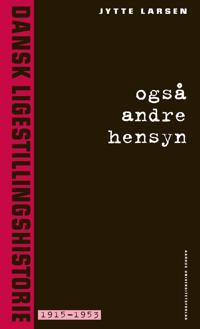 Også andre hensyn-Dansk ligestillingshistorie 1915-1953