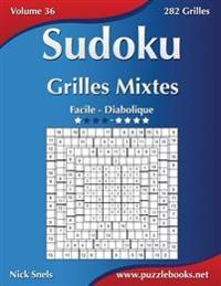 Sudoku Grilles Mixtes - Facile a Diabolique - Volume 36 - 282 Grilles