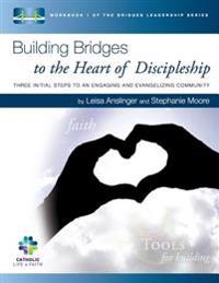 Building Bridges to the Heart of Discipleship: Three Initial Steps to an Engaging and Evangelizing Community