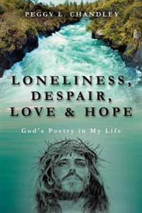Loneliness, Despair, Love & Hope