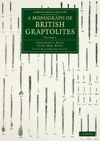 A Cambridge Library Collection - Monographs of the Palaeontographical Society A Monograph of British Graptolites