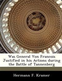 Was General Von Francois Justified in His Actions During the Battle of Tannenberg