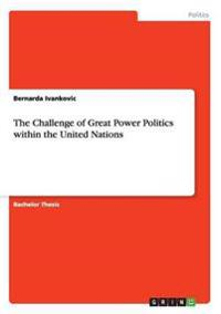 The Challenge of Great Power Politics Within the United Nations