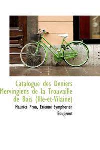 Catalogue Des Deniers Mervingiens de La Trouvaille de Bais (Ille-Et-Vilaine)