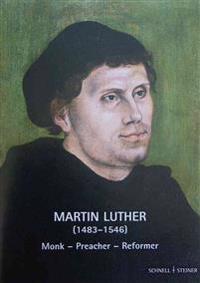 Martin Luther: Monk-Preacher-Reformer