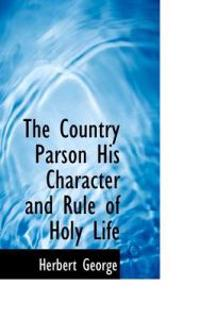 The Country Parson His Character and Rule of Holy Life