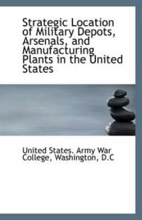 Strategic Location of Military Depots, Arsenals, and Manufacturing Plants in the United States