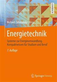 Energietechnik: Systeme Zur Energieumwandlung. Kompaktwissen Für Studium Und Beruf