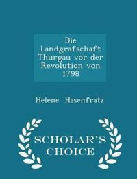 Die Landgrafschaft Thurgau VOR Der Revolution Von 1798 - Scholar's Choice Edition
