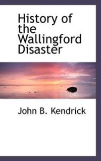 History of the Wallingford Disaster