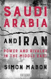 Saudi Arabia & Iran: Power and Rivalry in the Middle East