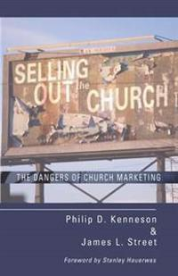 Selling Out the Church The Dangers of Church Marketing