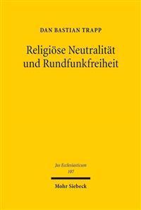 Religiose Neutralitat Und Rundfunkfreiheit: Drittsendungsrechte Fur Religionsgemeinschaften