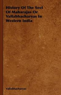 History of the Sect of Maharajas or Vallabhacharyas in Western India