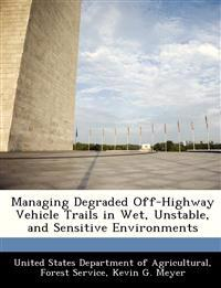 Managing Degraded Off-Highway Vehicle Trails in Wet, Unstable, and Sensitive Environments