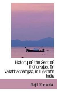 History of the Sect of Maharajas, or Vallabhacharyas, in Western India