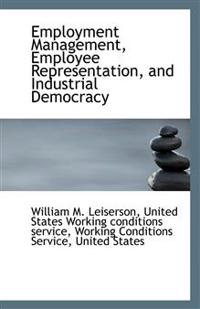 Employment Management, Employee Representation, and Industrial Democracy