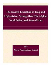 The Invited Leviathan in Iraq and Afghanistan: Strong-Men, the Afghan Local Police, and Sons of Iraq