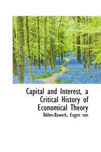 Capital and Interest, a Critical History of Economical Theory
