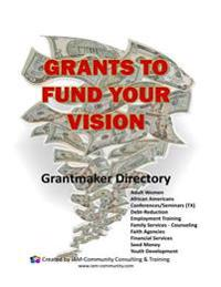 Grants to Fund Your Vision!: Grantmaker Directory for Multiple Categories