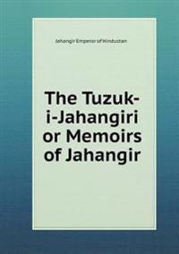 The Tuzuk-I-Jahangiri or Memoirs of Jahangir