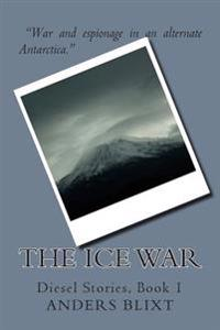 The Ice War: A Dieselpunk Spy Adventure
