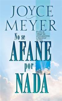 No Se Afane Por NADA - Pocket Book: El Arte de Relegar Las Preocupaciones y Descansar En Dios