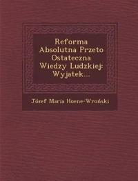 Reforma Absolutna Przeto Ostateczna Wiedzy Ludzkiej: Wyjatek...