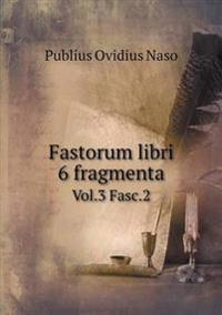 Fastorum Libri 6 Fragmenta Vol.3 Fasc.2