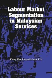 Labour Market Segmentation in Malaysian Services