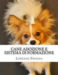 Cane Adozione E Sistema Di Formazione: Il Cane Adozione E Sistema Di Formazione E Nuovo Corso Di Formazione Creato Da Dog Esperti Per Gli Amanti Di Ca