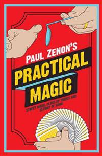 Paul Zenon's Practical Magic: Street Magic, Close-Up Tricks and Sleight of Hand